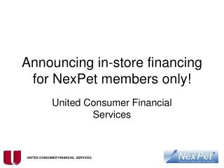 Announcing in-store financing for NexPet members only!