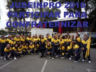 JUDEINPRO 2010 PARTICIPAR PARA CONFRATERNIZAR