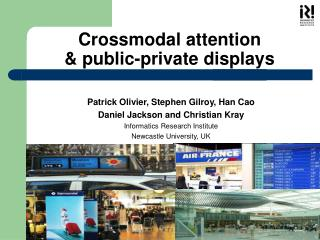 Crossmodal attention  & public-private displays