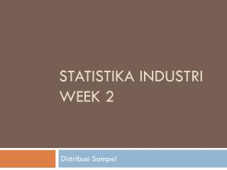 Statistika Industri Week  2
