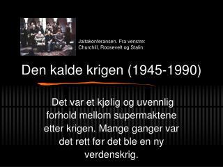 Den kalde krigen (1945-1990)