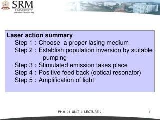Laser action summary Step 1 :Choose  a proper lasing medium