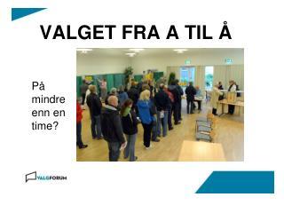 VALGET FRA A TIL Å