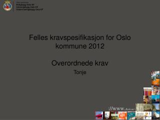 Felles kravspesifikasjon for  Oslo  kommune  2012 Overordnede krav