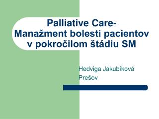 Palliative Care-  Manažment bolesti pacientov v pokročilom štádiu SM