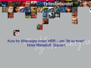 Kurs for tillitsvalgte innen HRR � om �litt av hvert�  Hotel Wassilioff, Stavern