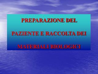 PREPARAZIONE DEL   PAZIENTE E RACCOLTA DEI   MATERIALI BIOLOGICI