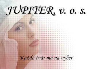 JUPITER, v. o. s.