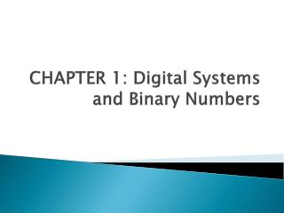 CHAPTER 1: Digital Systems and Binary Numbers