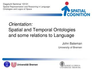 Orientation:  Spatial and Temporal Ontologies and some relations to Language