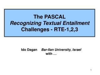 The PASCAL Recognizing Textual Entailment  Challenges - RTE-1,2,3