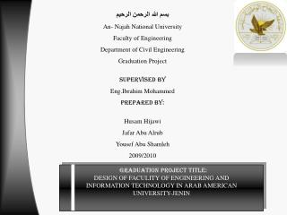 Graduation Project title: DESIGN OF FACULITY OF ENGINEERING AND  INFORMATION TECHNOLOGY IN ARAB AMERICAN  UNIVERSITY-JEN