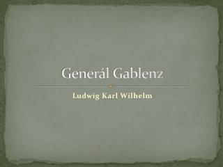 Generál  Gablenz