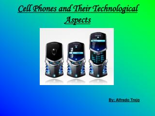 Cell Phones and Their Technological Aspects