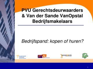 PVU Gerechtsdeurwaarders & Van der Sande VanOpstal Bedrijfsmakelaars Bedrijfspand: kopen of huren?