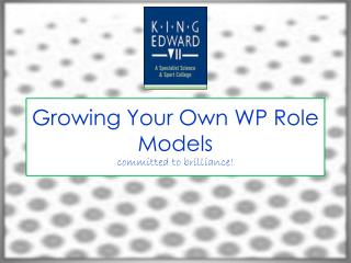 Growing Your  O wn WP Role  M odels committed to brilliance!