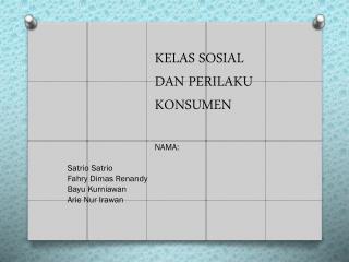 KELAS SOSIAL  DAN PERILAKU KONSUMEN NAMA : Satrio Satrio Fahry  Dimas  Renandy Bayu Kurniawan