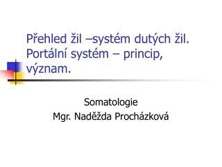 Přehled žil –systém dutých žil. Portální systém – princip, význam.