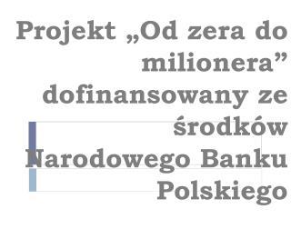 """Projekt """"Od zera do milionera"""" dofinansowany ze środków Narodowego Banku Polskiego"""
