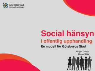 Social hänsyn  i offentlig upphandling En modell för Göteborgs Stad