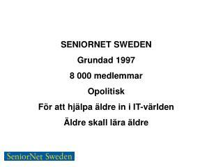 SENIORNET SWEDEN Grundad 1997  8 000 medlemmar Opolitisk För att hjälpa äldre in i IT-världen