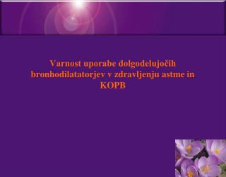 Varnost uporabe dolgodelujočih bronhodilatatorjev v zdravljenju astme in KOPB