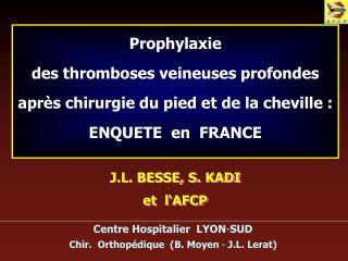 Prophylaxie  des thromboses veineuses profondes  apr s chirurgie du pied et de la cheville :  ENQUETE  en  FRANCE