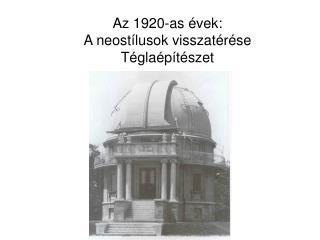 Az 1920-as évek: A neostílusok visszatérése Téglaépítészet