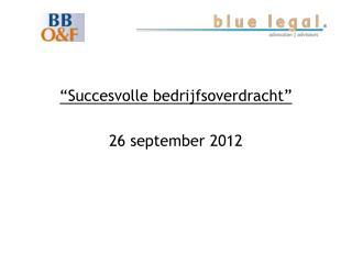 � Succesvolle bedrijfsoverdracht � 26  september  2012