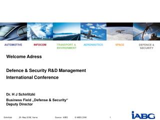 Welcome Adress Defence & Security R&D Management International Conference Dr. H J Schirlitzki
