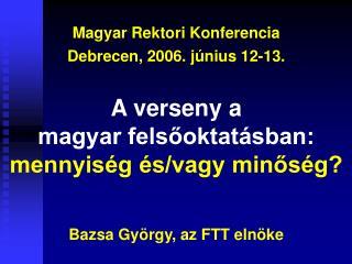 Magyar Rektori Konferencia Debrecen, 2006. j�nius 12-13.