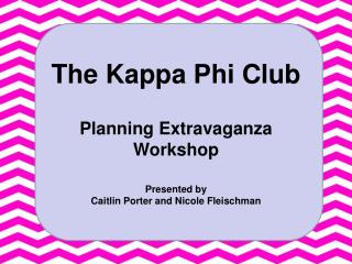 The Kappa Phi Club Planning Extravaganza Workshop