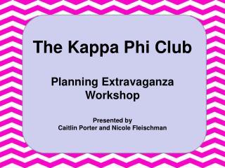 The Kappa Phi Club Planning Extravaganza Workshop