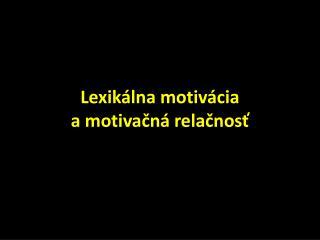 Lexikálna motivácia  a motivačná relačnosť