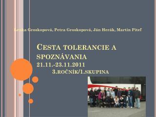 Cesta tolerancie a spoznávania 21.11.-23.11.20113.ročník/1.skupina