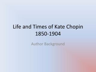 Life and Times of Kate Chopin 1850-1904