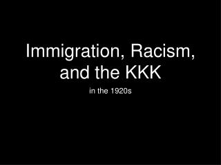 Immigration, Racism, and the KKK