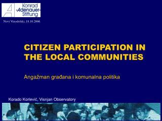 C ITIZEN PARTICIPATION IN  THE LOCAL COMMUNITIES Anga ž man građana i komunalna politika