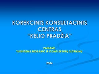 """KOREKCINIS KONSULTACINIS CENTRAS """"KELIO PRADŽIA"""""""