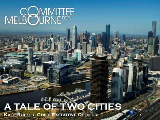 A TALE OF TWO CITIES Kate Roffey, Chief Executive Officer