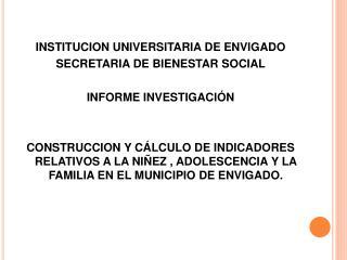 INSTITUCION UNIVERSITARIA DE ENVIGADO SECRETARIA DE BIENESTAR SOCIAL   INFORME INVESTIGACI N     CONSTRUCCION Y C LCULO