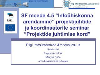 R iigi  I nfosüsteemide  A renduskeskus Katrin Kivi Projektide haldur Margus Püüa