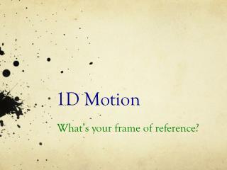 1D Motion