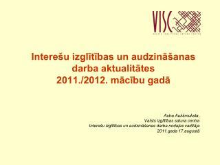 Interešu izglītības un audzināšanas darba aktualitātes  2011./2012. mācību gadā