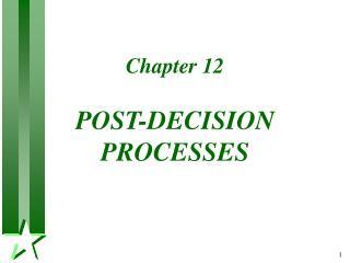 Chapter 12  POST-DECISION PROCESSES