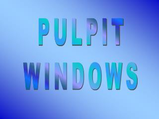PULPIT WINDOWS