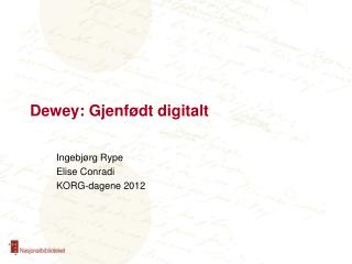 Dewey: Gjenfødt digitalt