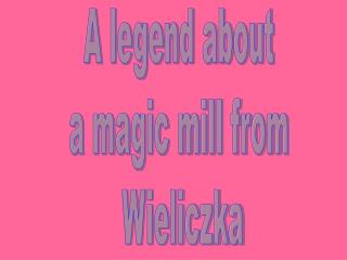 A legend about  a magic mill from  Wieliczka