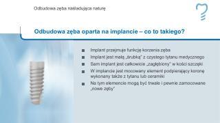 """Implant przejmuje funkcję korzenia zęba Implant jest małą """"śrubką"""" z czystego tytanu medycznego"""