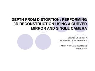DEPTH FROM DISTORTION: PERFORMING 3D RECONSTRUCTION USING A CURVED MIRROR AND SINGLE CAMERA